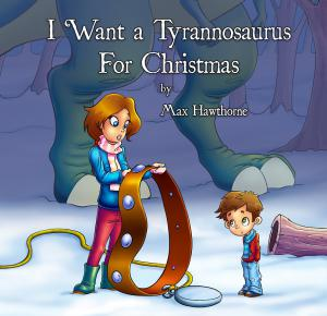 Max Hawthorne's new kid's book, I Want a Tyrannosaurus for Christmas