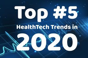The Top Five HealthTech Trends That Will Transform 2020!