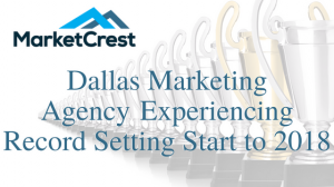 Dallas Marketing Agency Experiencing Record Setting Start to 2018