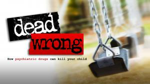 The Dead Wrong documentary follows a mother whose son committed suicide as she investigates the link between suicide & psychiatric drugs.