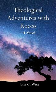 Theological Adventures with Rocco by John C. West on SALE NOW