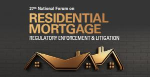 27th Annual National Forum on Residential Mortgage Regulatory Enforcement & Litigation | November 17-18 | Virtual