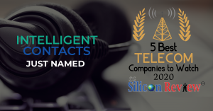 Intelligent Contacts Named 5 Best Telecom Companies for 2020 by The Silicon Review