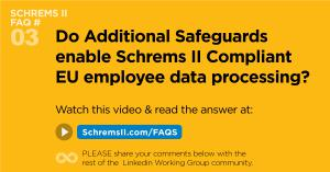 Schrems II Webinar FAQ 3 of 25: Do Additional Safeguards enable Schrems II compliant EU employee data processing?