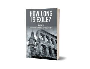 How Long Is Exile?: Book II: Out of the Ruins of Germany