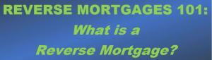Reverse Mortgages - The Basics