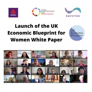 The Launch of the UK Economic Blueprint for Women White Paper took place online on November 18, 2020, the 'Diversity & Inclusion' day of Global Entrepreneurship Week, with UK entrepreneurs, women business-owners, parliamentarians, professionals & academics.