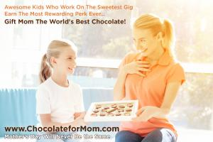 Kids Work On The Sweetest Gig...Earn the Most Rewarding Perk Chocolate for Mom #thesweetestgig #kidsearnperks #chocolateformom #mothersday www.ChocolateforMom.com