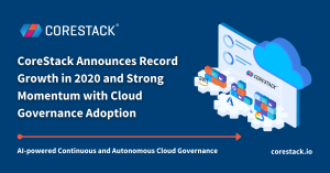 CoreStack Announces Record Growth in 2020 and Continued Momentum in Cloud Governance Adoption