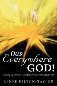 Our Everywhere God!: Waking Up to God's Almighty Presence through Poetry
