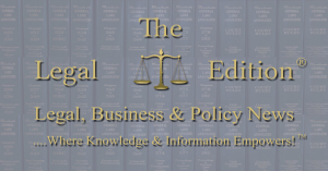 The Legal Edition - Legal, Business & Policy News