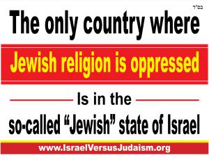 "The only country where Jewish religion is oppressed is in the so-called ""Jewish"" State of Israel"