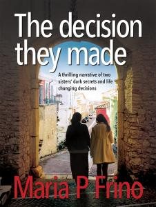 The Decision They Made - Maria P Frino debut novel