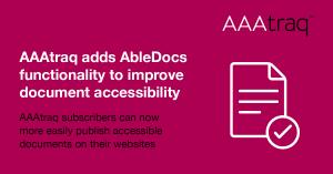An image in pink with white writing which says AAAtraq adds AbleDocs functionality to improve document accessibility