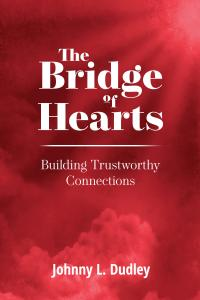 The Bridge of Hearts: Building Trustworthy Connections