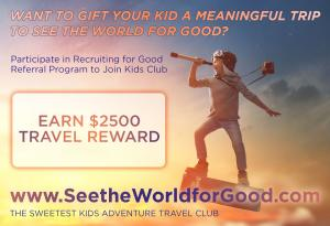 Parents participate in Recruiting for Good referral program to earn travel for their kids #seetheworldforgood #creativegigsforkids #positivevalues www.SeetheWorldforGood.com