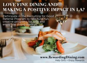 Participate in Recruiting for Good Referrals Program to Help Fund Gigs for Girls and Enjoy Fine Dining Reward #beautyfoodienews #rewardingdining #gigsforgirls www.RewardingDining.com