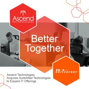 Better Together: Ascend Technologies & Switchfast Technologies