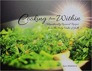 Cooking from Within: Telepathically Received Recipes from The Holy Order of Yodh