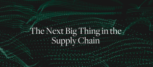 The Next Big Thing in the Supply Chain