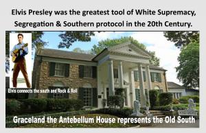 Graceland and Elvis are tools for Segregation