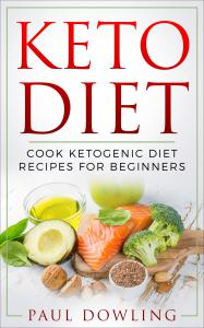 Keto Diet: Cook Ketogenic Diet Recipes for Beginners