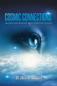 Cosmic Connections: Ancient Knowledge Meets Spiritual Science by Dr. Cheri St. Arnauld