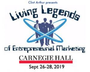 Clint Arthur presents Living Legends of Entrepreneurial Marketing at Carnegie Hall - Sept 26-27-28, 2019