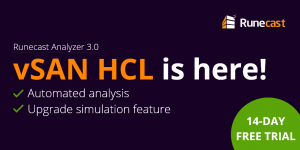 New Runecast Analyzer 3.0 Introduces vSAN Checks in Production-ready HCL Analysis and Upgrade Simulation Feature