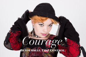Image of woman wearing black and red top and black hat and the words Courage followed by Be Yourself Take Control